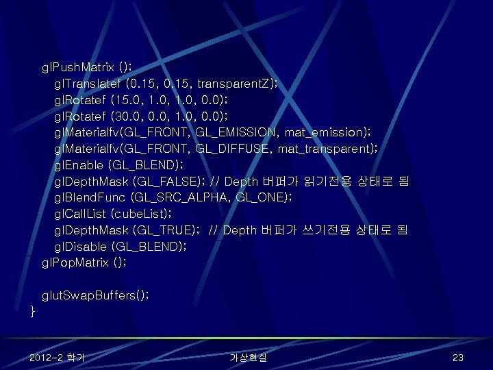 gl. Push. Matrix (); gl. Translatef (0. 15, transparent. Z); gl. Rotatef (15. 0,
