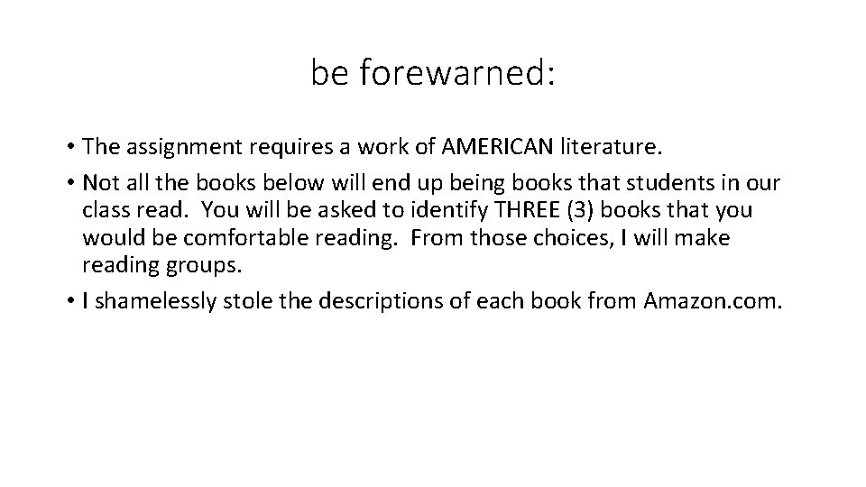 be forewarned: • The assignment requires a work of AMERICAN literature. • Not all