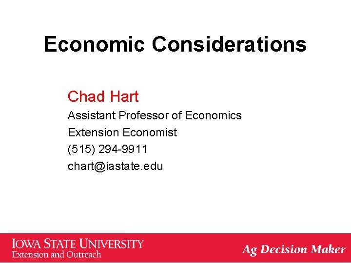 Economic Considerations Chad Hart Assistant Professor of Economics Extension Economist (515) 294 -9911 chart@iastate.