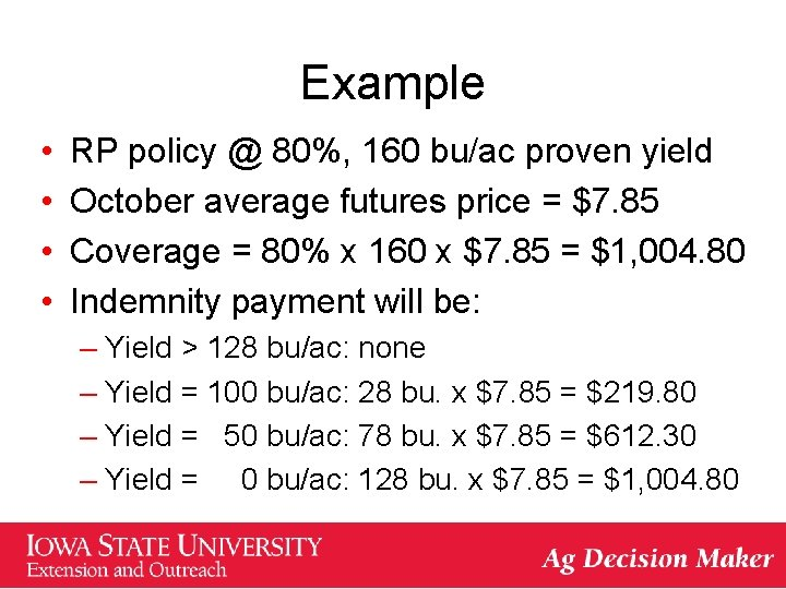Example • • RP policy @ 80%, 160 bu/ac proven yield October average futures