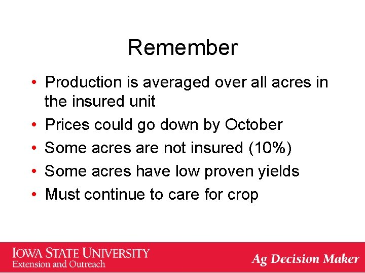 Remember • Production is averaged over all acres in the insured unit • Prices