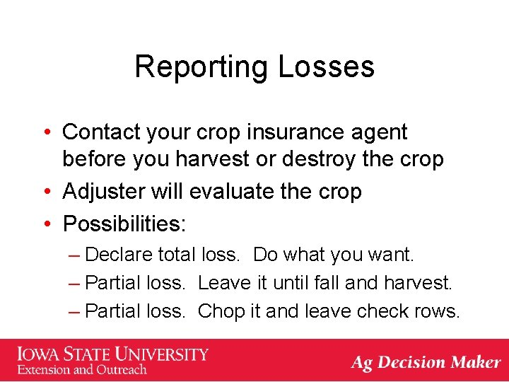 Reporting Losses • Contact your crop insurance agent before you harvest or destroy the