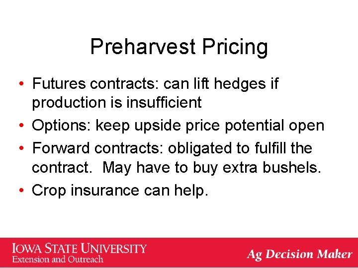 Preharvest Pricing • Futures contracts: can lift hedges if production is insufficient • Options: