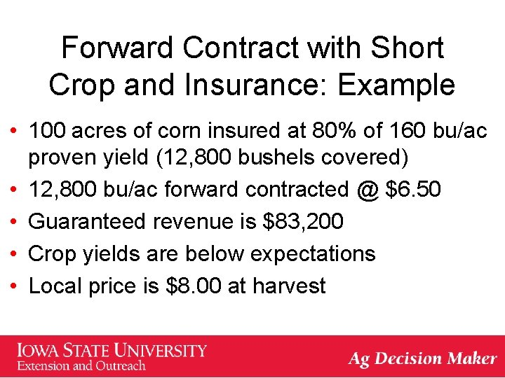 Forward Contract with Short Crop and Insurance: Example • 100 acres of corn insured