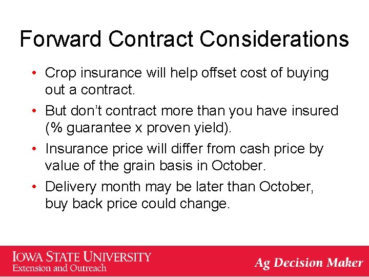 Forward Contract Considerations • Crop insurance will help offset cost of buying out a
