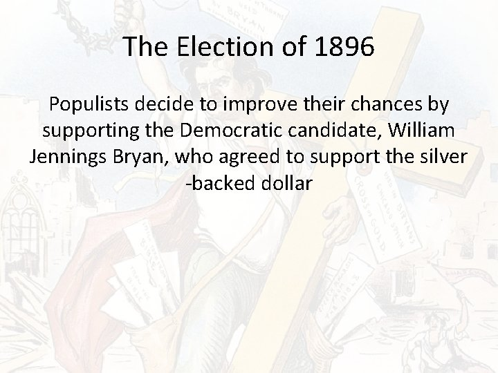 The Election of 1896 Populists decide to improve their chances by supporting the Democratic