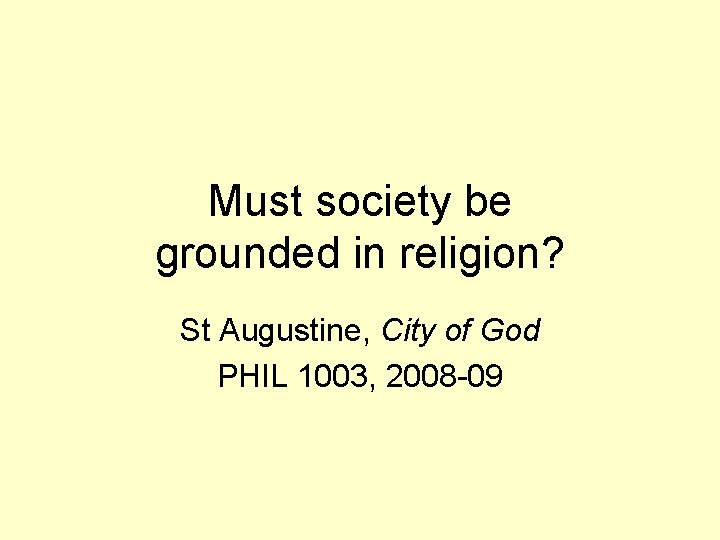 Must society be grounded in religion? St Augustine, City of God PHIL 1003, 2008