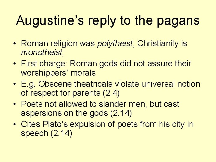 Augustine's reply to the pagans • Roman religion was polytheist; Christianity is monotheist; •