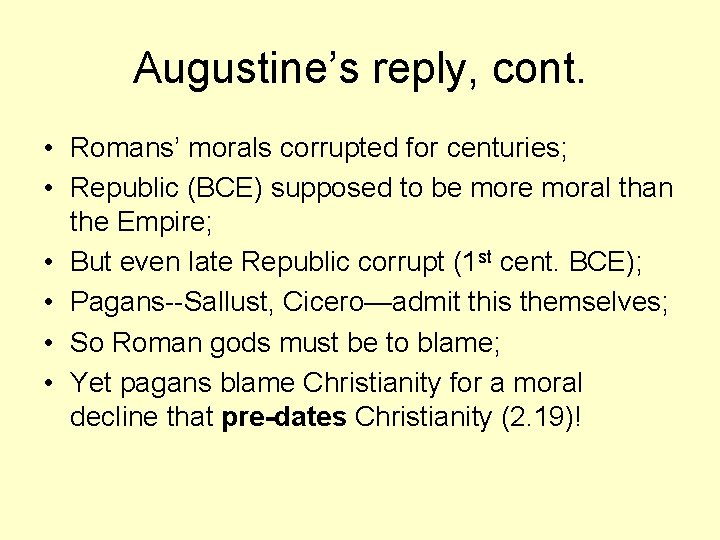 Augustine's reply, cont. • Romans' morals corrupted for centuries; • Republic (BCE) supposed to