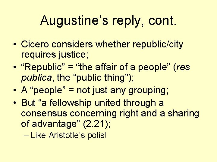 """Augustine's reply, cont. • Cicero considers whether republic/city requires justice; • """"Republic"""" = """"the"""