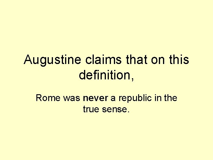 Augustine claims that on this definition, Rome was never a republic in the true