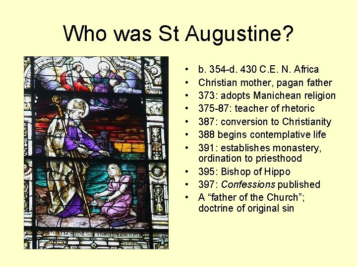 Who was St Augustine? • • b. 354 -d. 430 C. E. N. Africa