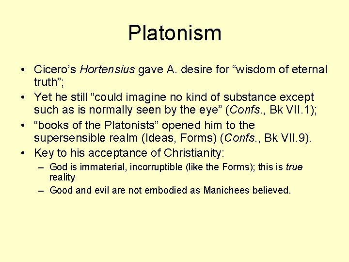 """Platonism • Cicero's Hortensius gave A. desire for """"wisdom of eternal truth""""; • Yet"""