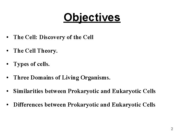 Objectives • The Cell: Discovery of the Cell • The Cell Theory. • Types