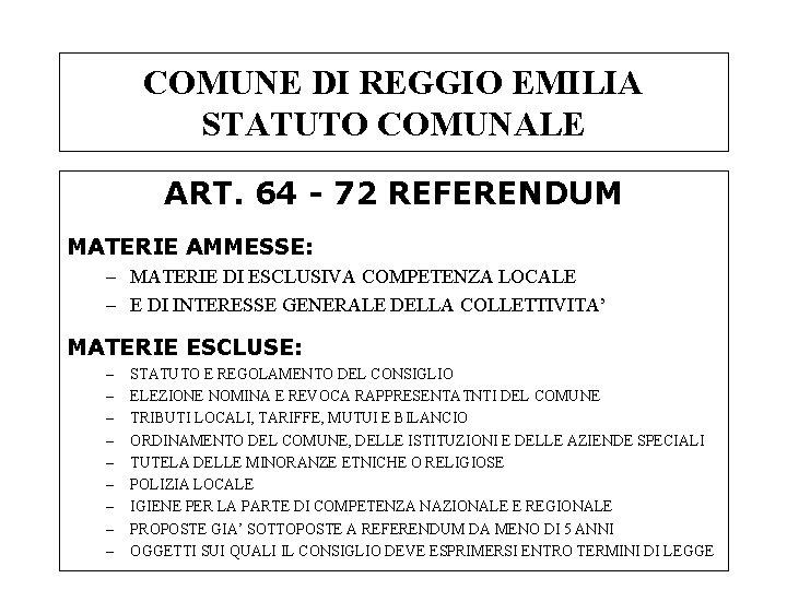 COMUNE DI REGGIO EMILIA STATUTO COMUNALE ART. 64 - 72 REFERENDUM MATERIE AMMESSE: –