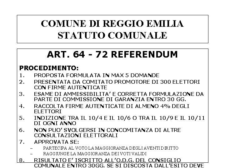 COMUNE DI REGGIO EMILIA STATUTO COMUNALE ART. 64 - 72 REFERENDUM PROCEDIMENTO: 1. 2.