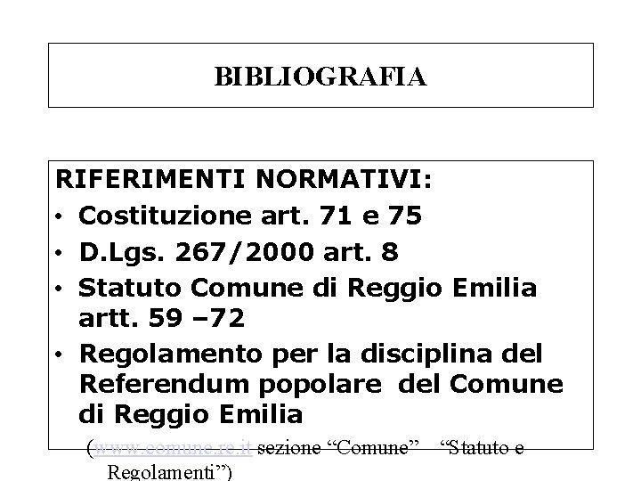 BIBLIOGRAFIA RIFERIMENTI NORMATIVI: • Costituzione art. 71 e 75 • D. Lgs. 267/2000 art.