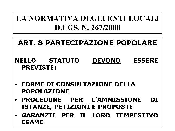 LA NORMATIVA DEGLI ENTI LOCALI D. LGS. N. 267/2000 ART. 8 PARTECIPAZIONE POPOLARE NELLO