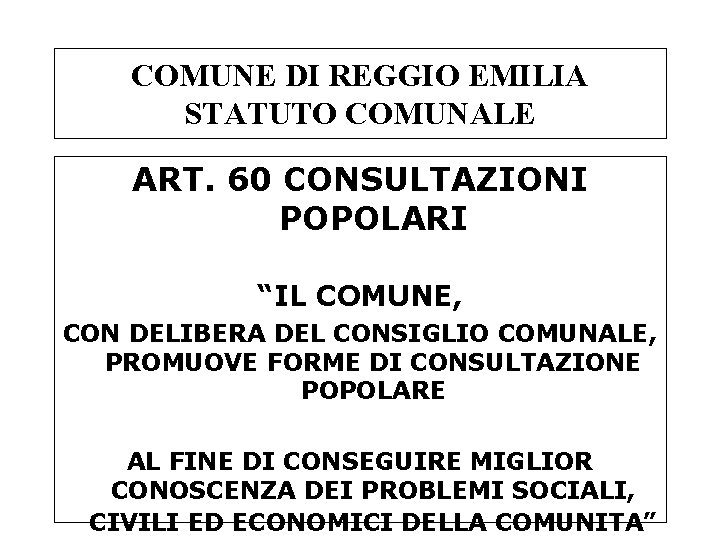 """COMUNE DI REGGIO EMILIA STATUTO COMUNALE ART. 60 CONSULTAZIONI POPOLARI """"IL COMUNE, CON DELIBERA"""