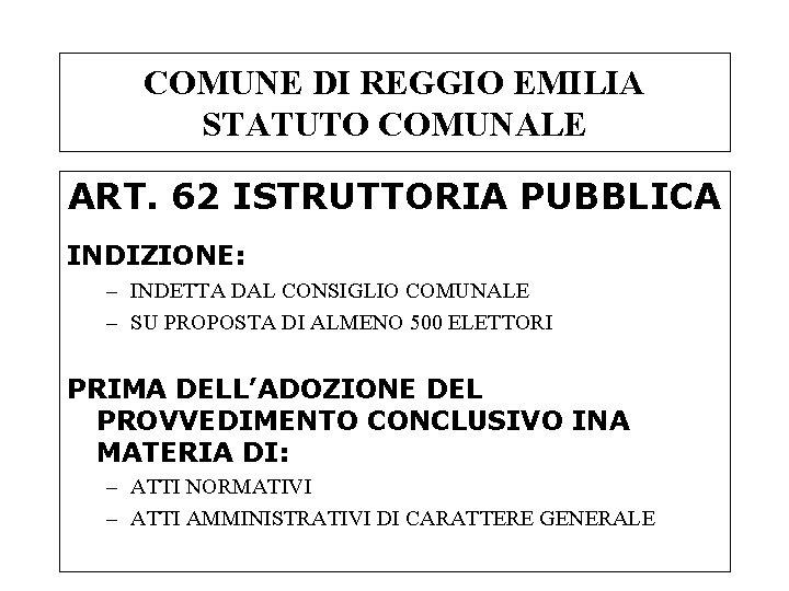 COMUNE DI REGGIO EMILIA STATUTO COMUNALE ART. 62 ISTRUTTORIA PUBBLICA INDIZIONE: – INDETTA DAL