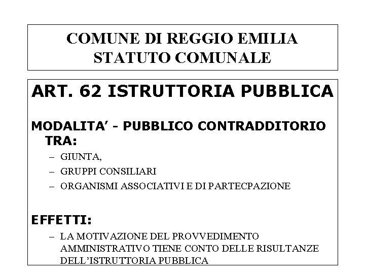 COMUNE DI REGGIO EMILIA STATUTO COMUNALE ART. 62 ISTRUTTORIA PUBBLICA MODALITA' - PUBBLICO CONTRADDITORIO
