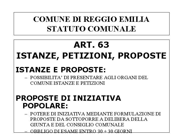 COMUNE DI REGGIO EMILIA STATUTO COMUNALE ART. 63 ISTANZE, PETIZIONI, PROPOSTE ISTANZE E PROPOSTE: