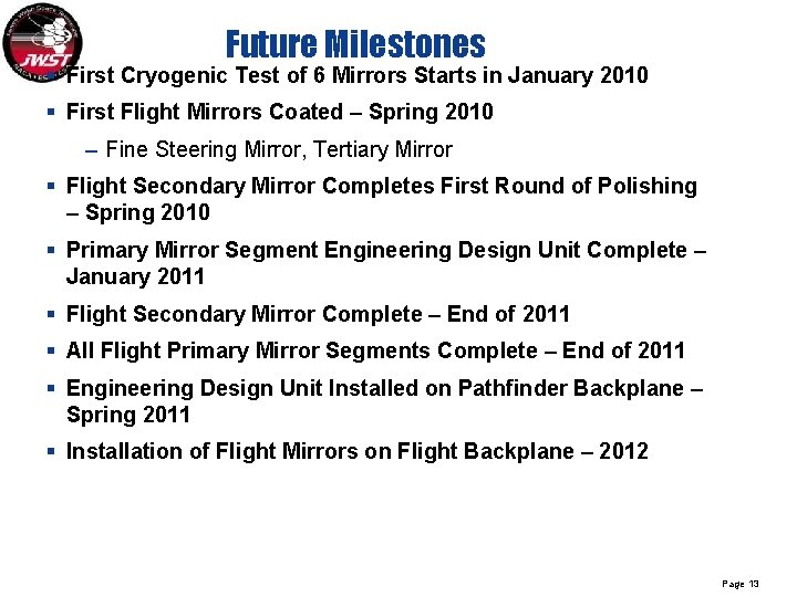 Future Milestones § First Cryogenic Test of 6 Mirrors Starts in January 2010 §