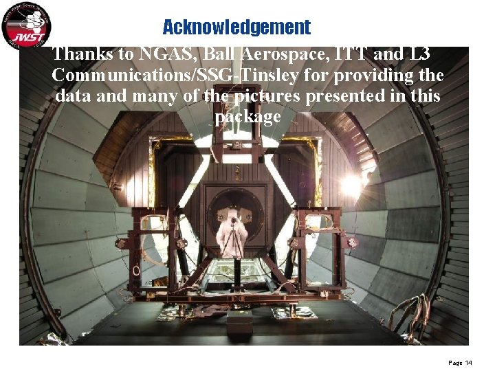 Acknowledgement Thanks to NGAS, Ball Aerospace, ITT and L 3 Communications/SSG-Tinsley for providing the
