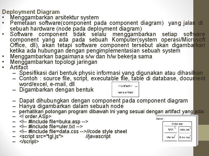 Deployment Diagram • Menggambarkan arsitektur system • Pemetaan software(component pada component diagram) yang jalan