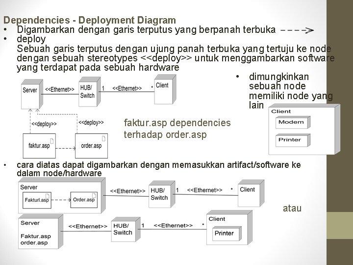 Dependencies - Deployment Diagram • Digambarkan dengan garis terputus yang berpanah terbuka • deploy