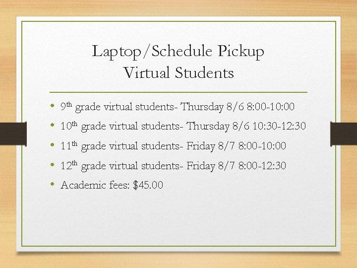 Laptop/Schedule Pickup Virtual Students • • • 9 th grade virtual students- Thursday 8/6