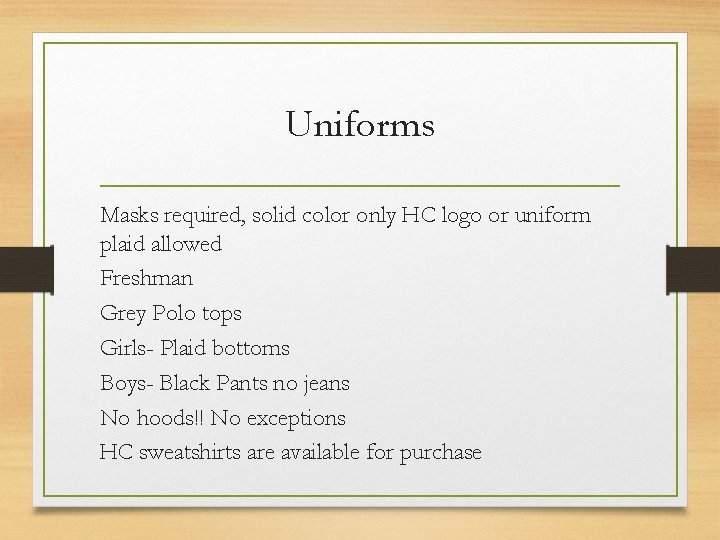 Uniforms Masks required, solid color only HC logo or uniform plaid allowed Freshman Grey