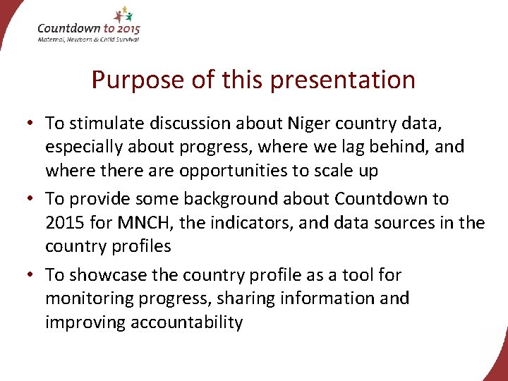 Purpose of this presentation • To stimulate discussion about Niger country data, especially about