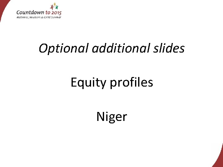 Optional additional slides Equity profiles Niger