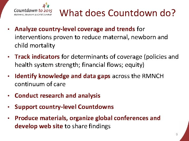 What does Countdown do? • Analyze country-level coverage and trends for interventions proven to