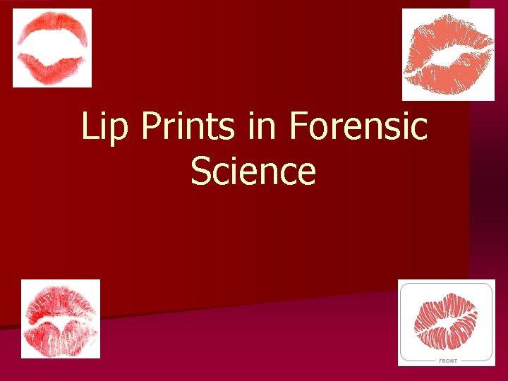 Lip Prints in Forensic Science