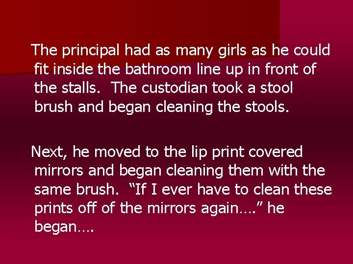 The principal had as many girls as he could fit inside the bathroom