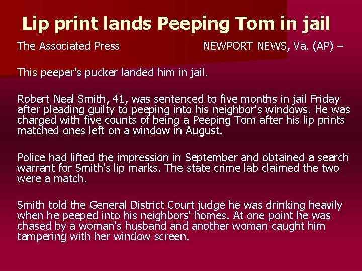 Lip print lands Peeping Tom in jail The Associated Press NEWPORT NEWS, Va. (AP)