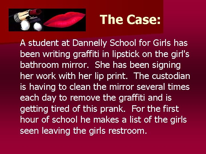 The Case: A student at Dannelly School for Girls has been writing graffiti