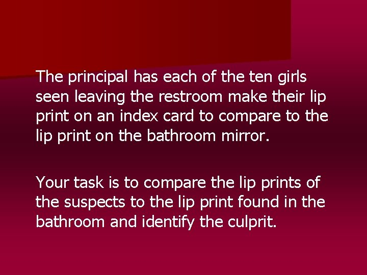 The principal has each of the ten girls seen leaving the restroom make their