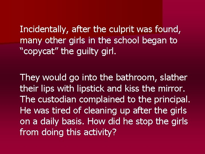 Incidentally, after the culprit was found, many other girls in the school began to