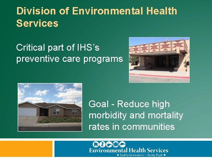 Division of Environmental Health Services Critical part of IHS's preventive care programs Goal -