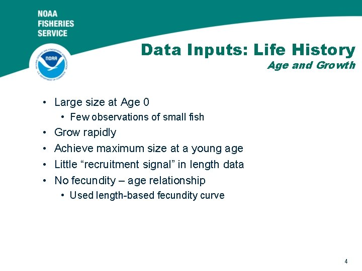 Data Inputs: Life History Age and Growth • Large size at Age 0 •