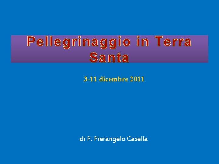 Pellegrinaggio in Terra Santa 3 -11 dicembre 2011 di P. Pierangelo Casella