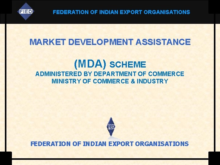 FEDERATION OF INDIAN EXPORT ORGANISATIONS MARKET DEVELOPMENT ASSISTANCE (MDA) SCHEME ADMINISTERED BY DEPARTMENT OF