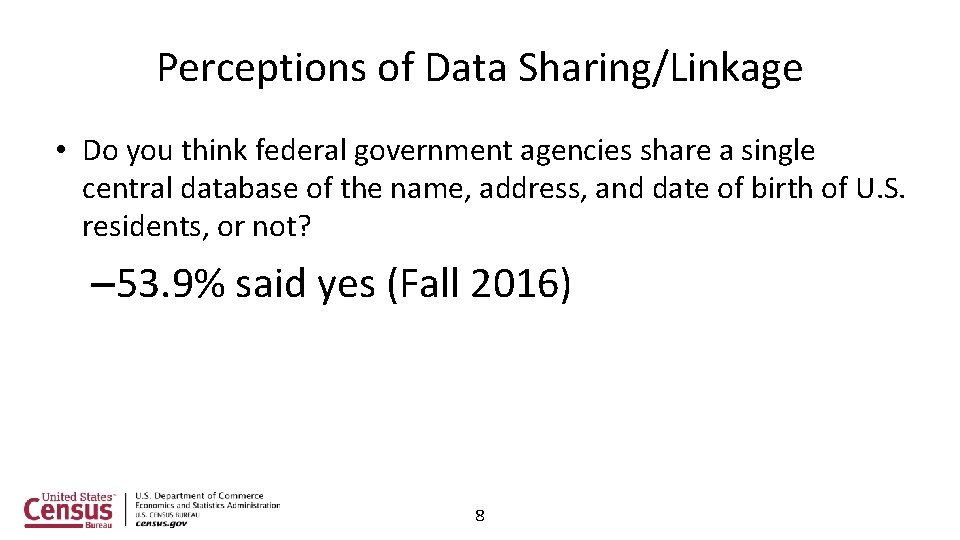 Perceptions of Data Sharing/Linkage • Do you think federal government agencies share a single