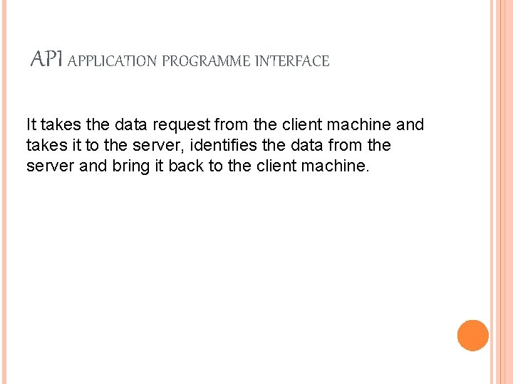 API APPLICATION PROGRAMME INTERFACE It takes the data request from the client machine and
