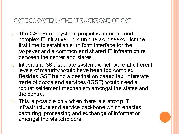 GST ECOSYSTEM : THE IT BACKBONE OF GST I. III. The GST Eco –