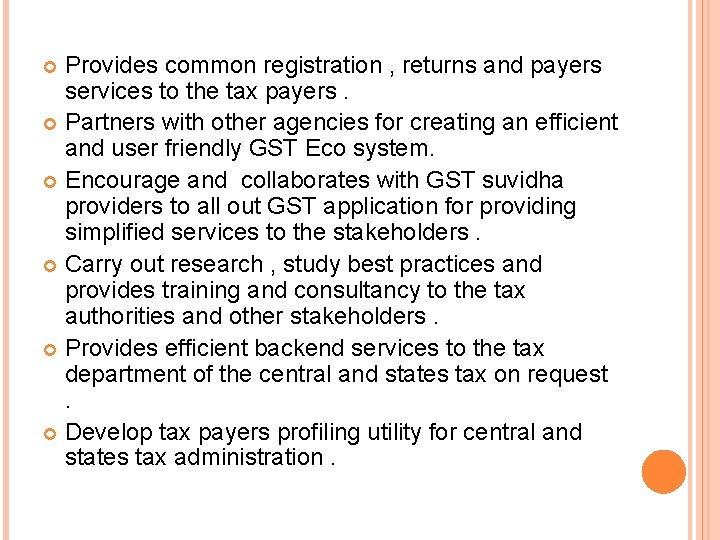 Provides common registration , returns and payers services to the tax payers. Partners with