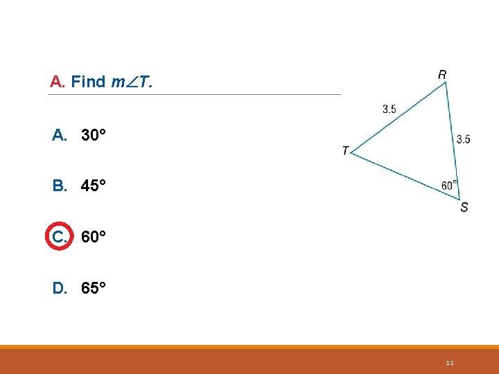 A. Find m T. A. 30° B. 45° C. 60° D. 65° 11